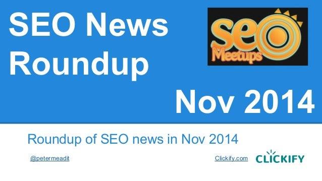 SEO News Roundup Nov 2014 Roundup of SEO news in Nov 2014 @petermeadit Clickify.com
