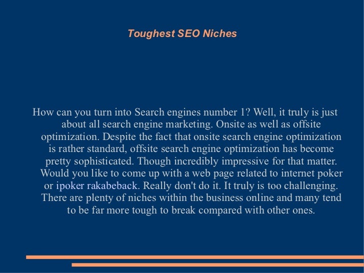 Toughest SEO Niches How can you turn into Search engines number 1? Well, it truly is just about all search engine marketin...