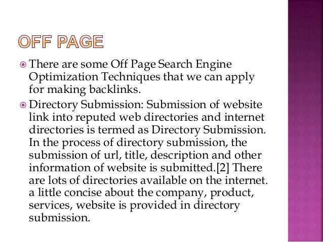  Directory Submissions and SEO The SEO persons who do SEO, treat directory submission as a preliminary step to off page o...