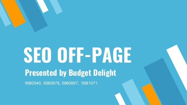 SEO OFF-PAGE Presented by Budget Delight 5680540, 5680678, 5680667, 5681071