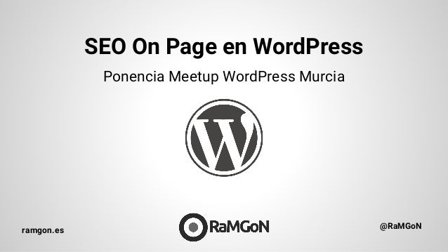 SEO On Page en WordPress ramgon.es @RaMGoN Ponencia Meetup WordPress Murcia
