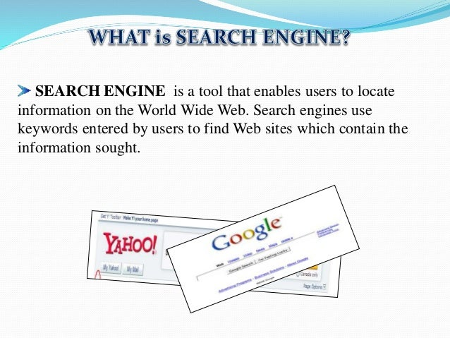 SEARCH ENGINE is a tool that enables users to locate information on the World Wide Web. Search engines use keywords entere...