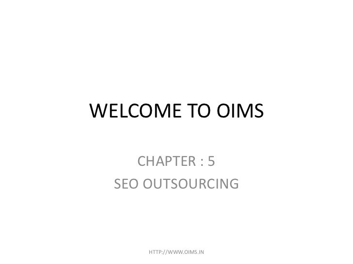 WELCOME TO OIMS     CHAPTER : 5  SEO OUTSOURCING      HTTP://WWW.OIMS.IN