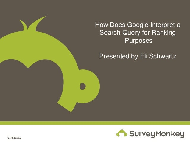 How Does Google Interpret a Search Query for Ranking Purposes Presented by Eli Schwartz  Confidential
