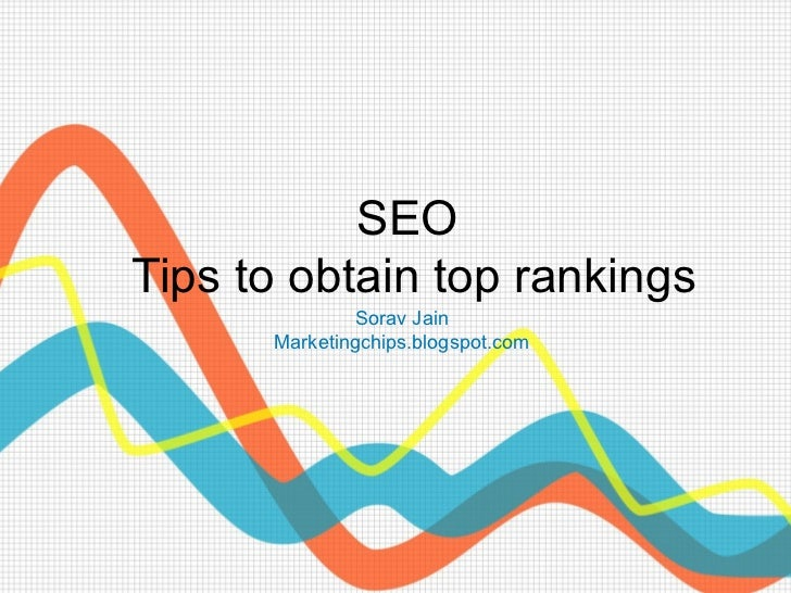SEOTips to obtain top rankings               Sorav Jain      Marketingchips.blogspot.com