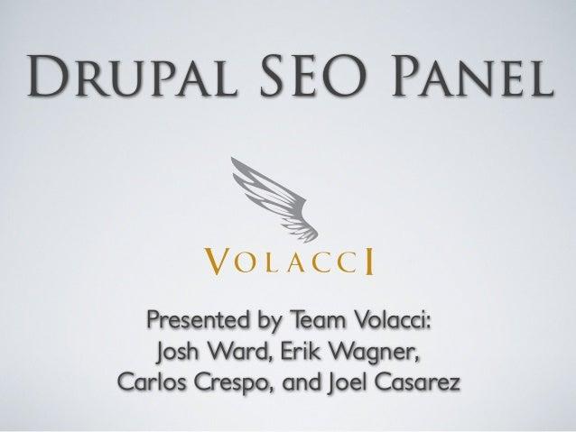 Drupal SEO Panel Presented by Team Volacci: Josh Ward, Erik Wagner, Carlos Crespo, and Joel Casarez