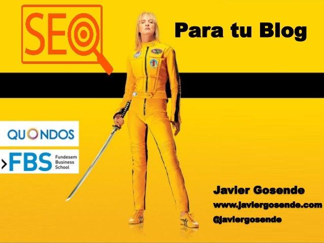 1 Javier Gosende www.javiergosende.com @javiergosende Para tu Blog
