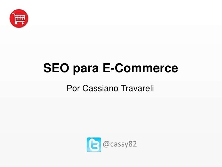 SEO para E-Commerce<br />Por Cassiano Travareli<br />@cassy82<br />