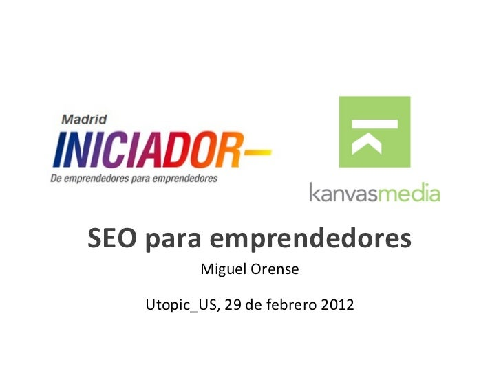 SEO para emprendedores          Miguel Orense   Utopic_US, 29 de febrero 2012