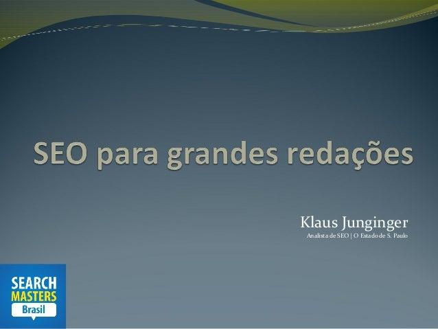 Klaus Junginger Analista de SEO | O Estado de S. Paulo