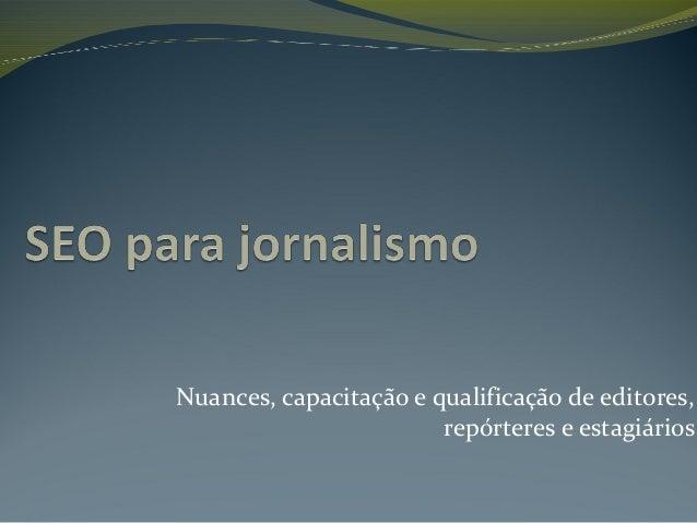 Nuances, capacitação e qualificação de editores, repórteres e estagiários
