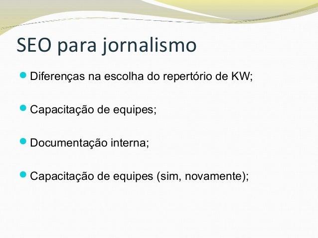 SEO para jornalismo Diferenças na escolha do repertório de KW; Capacitação de equipes; Documentação interna; Capacitaç...