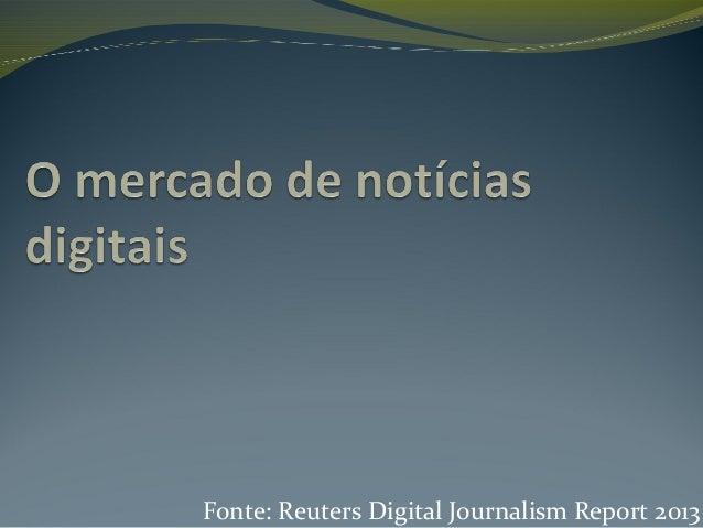 Fonte: Reuters Digital Journalism Report 2013