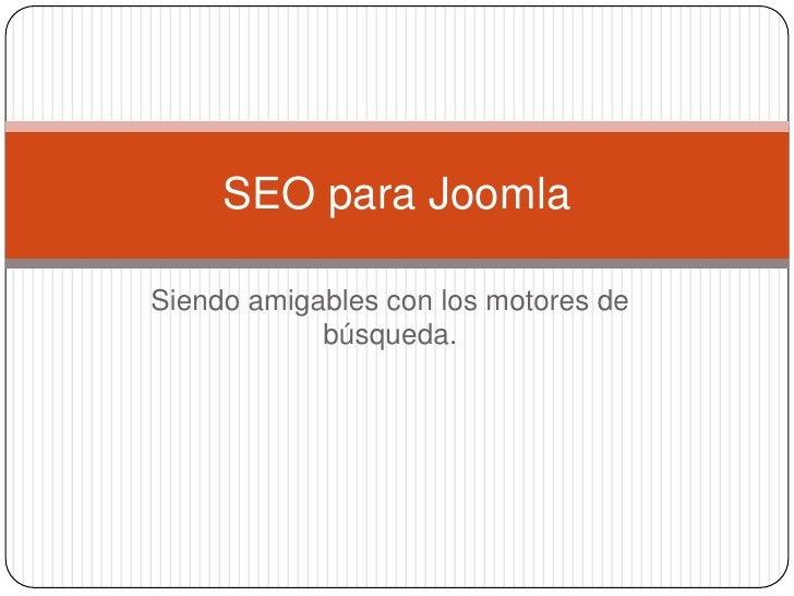 Siendo amigables con los motores de búsqueda.<br />SEO para Joomla<br />