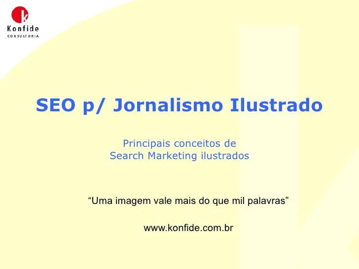 """SEO p/ Jornalismo Ilustrado Principais conceitos de Search Marketing ilustrados """" Uma imagem vale mais do que mil palavras..."""