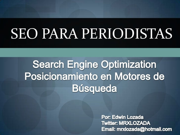 SEO para Periodistas<br />SearchEngineOptimization<br />Posicionamiento en Motores de Búsqueda <br />Por: Edwin Lozada <br...