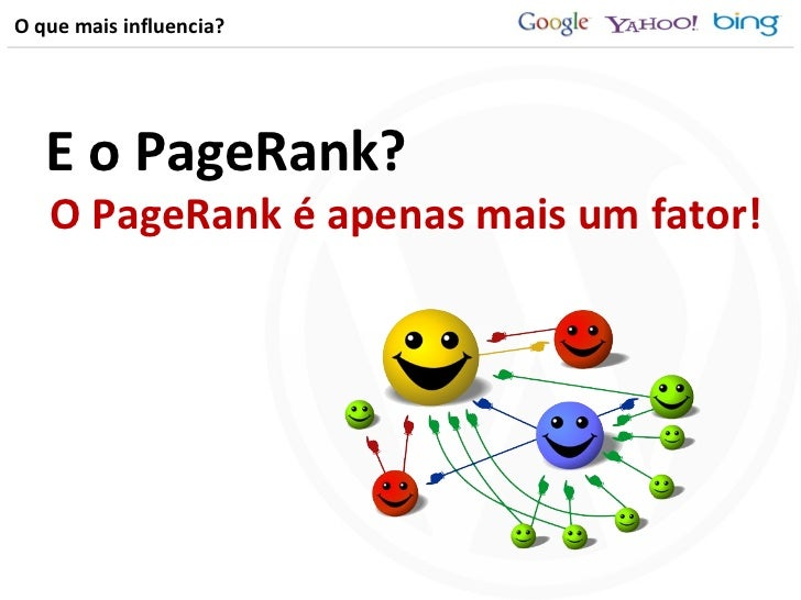 O que mais influencia? E o PageRank? O PageRank é apenas mais um fator!