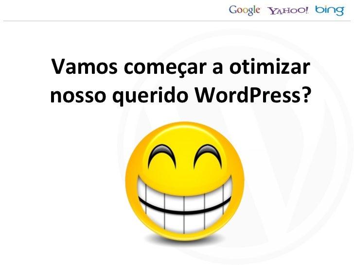 Vamos começar a otimizar nosso querido WordPress?
