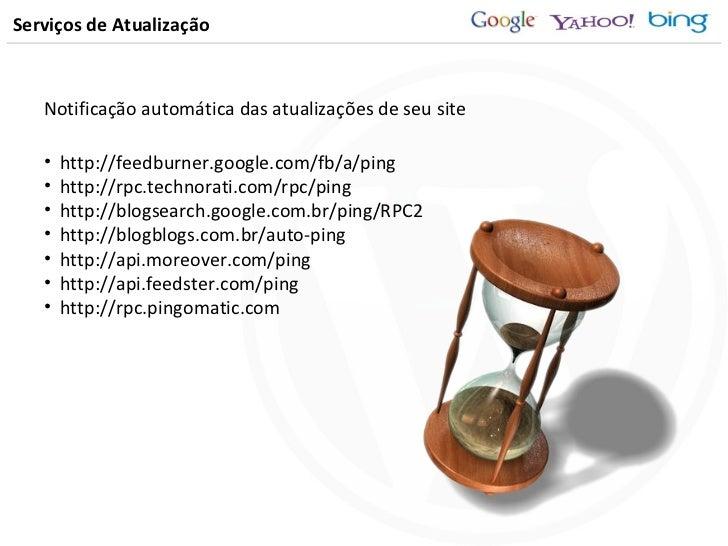 Serviços de Atualização <ul><li>Notificação automática das atualizações de seu site </li></ul><ul><li>http://feedburner.go...