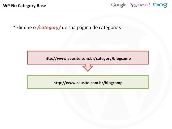 WP No Category Base http://www.seusite.com.br/category/blogcamp http://www.seusite.com.br/blogcamp <ul><li>Elimine o  /cat...