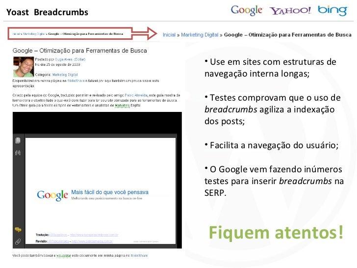 Yoast  Breadcrumbs <ul><li>Use em sites com estruturas de navegação interna longas; </li></ul><ul><li>Testes comprovam que...