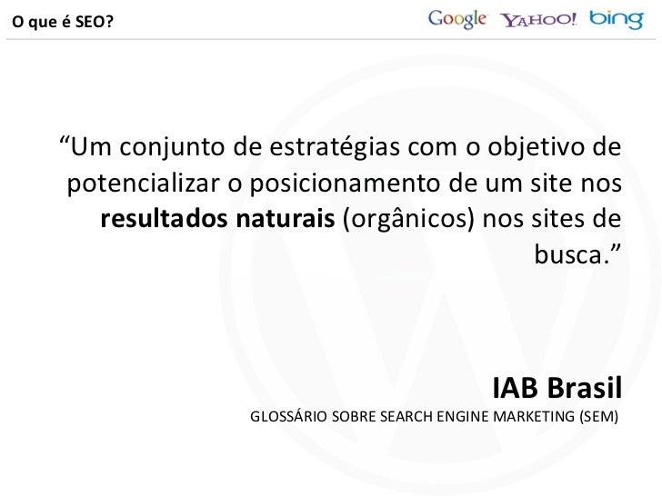 """O que é SEO? <ul><li>"""" Um conjunto de estratégias com o objetivo de potencializar o posicionamento de um site nos  resulta..."""