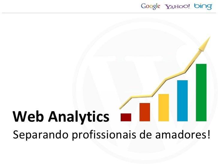 Web Analytics Separando profissionais de amadores!