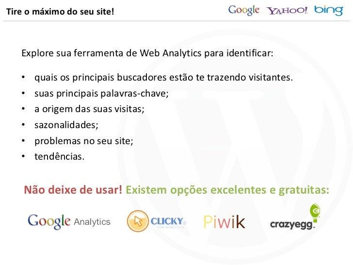 Tire o máximo do seu site! <ul><li>Explore sua ferramenta de Web Analytics para identificar: </li></ul><ul><li>quais os pr...