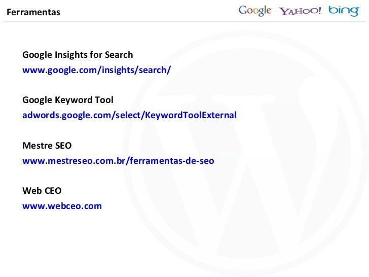 Ferramentas <ul><li>Google Insights for Search </li></ul><ul><li>www.google.com/insights/search/ </li></ul><ul><li>Google ...