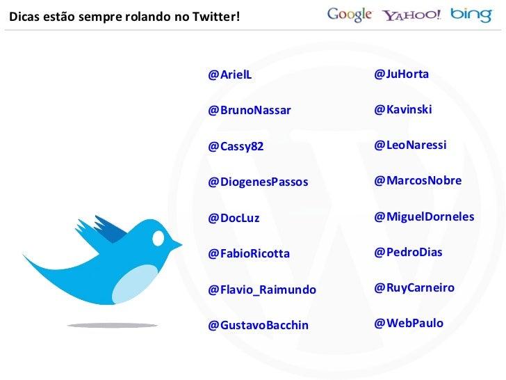 Dicas estão sempre rolando no Twitter! <ul><li>@ArielL </li></ul><ul><li>@BrunoNassar </li></ul><ul><li>@Cassy82 </li></ul...
