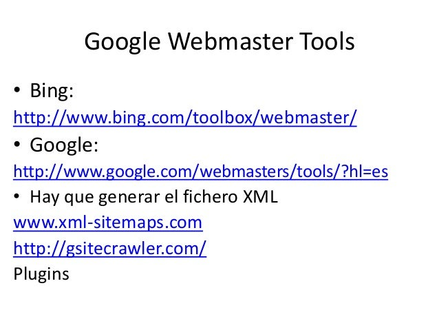 Google Webmaster Tools • Bing: http://www.bing.com/toolbox/webmaster/ • Google: http://www.google.com/webmasters/tools/?hl...