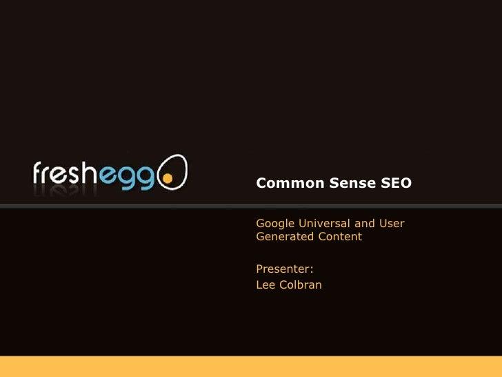 Common Sense SEO<br />Google Universal and User Generated Content<br />Presenter:<br />Lee Colbran<br />