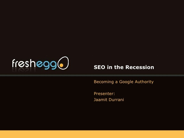 SEO in the Recession Becoming a Google Authority Presenter: Jaamit Durrani