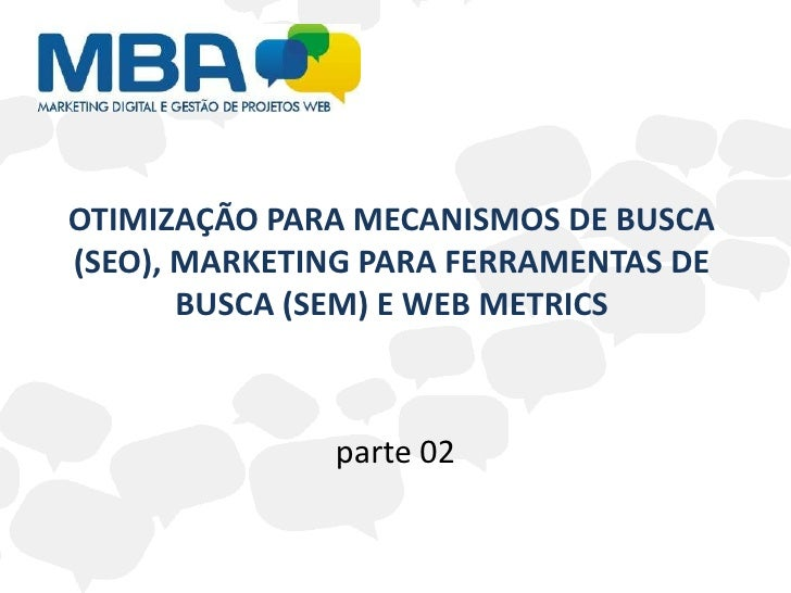 OTIMIZAÇÃO PARA MECANISMOS DE BUSCA (SEO), MARKETING PARA FERRAMENTAS DE BUSCA (SEM) E WEB METRICS<br />parte 02<br />