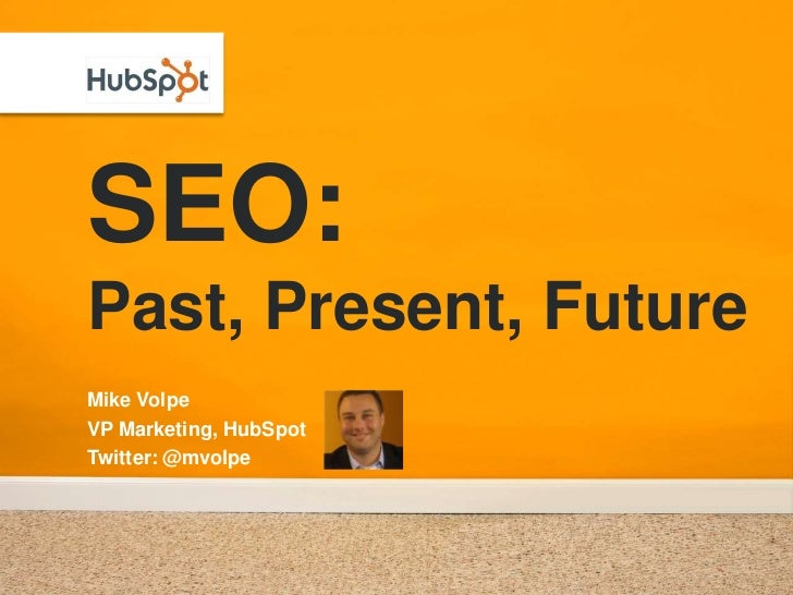 SEO:Past, Present, Future<br />Mike Volpe<br />VP Marketing, HubSpot<br />Twitter: @mvolpe<br />