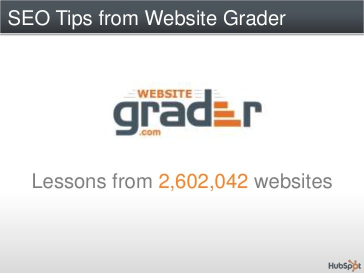 SEO Tips from Website Grader<br />Lessons from 2,602,042 websites<br />