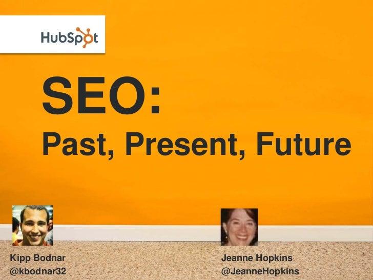 SEO:       Past, Present, Future   Kipp Bodnar       Jeanne Hopkins @kbodnar32        @JeanneHopkins