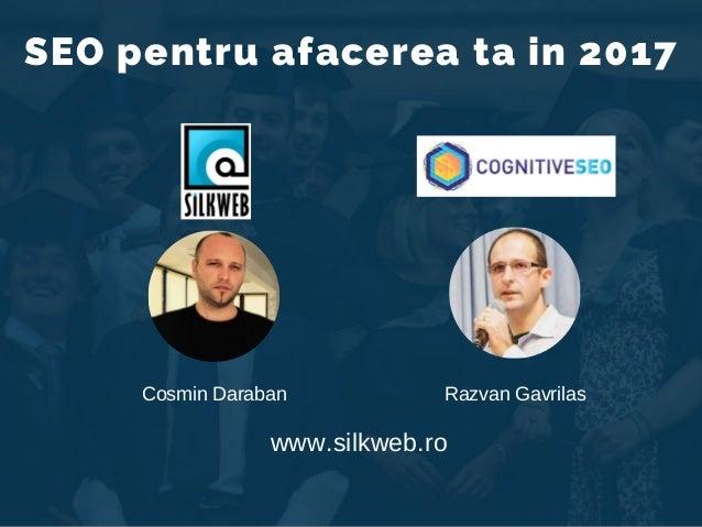 SEO pentru afacerea ta in 2017 CosminDaraban RazvanGavrilas www.silkweb.ro