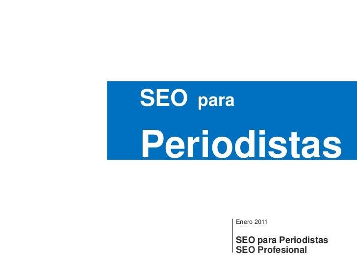 SEOpara<br />Periodistas<br />Enero 2011SEO paraPeriodistas<br />SEO Profesional<br />