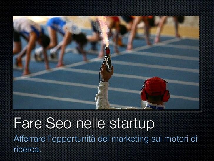 Fare Seo nelle startupAfferrare l'opportunità del marketing sui motori diricerca.