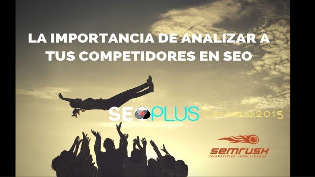 Competencia SEO #SEOPLUS2015 con @Fernandosemrush Head of International Partnerships, SEMrush Inc. Fernando Angulo T: @fer...