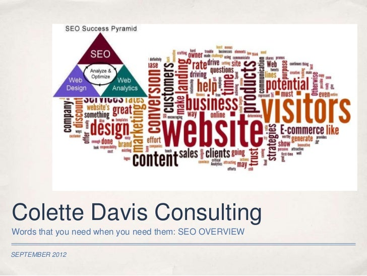 Colette Davis ConsultingWords that you need when you need them: SEO OVERVIEWSEPTEMBER 2012