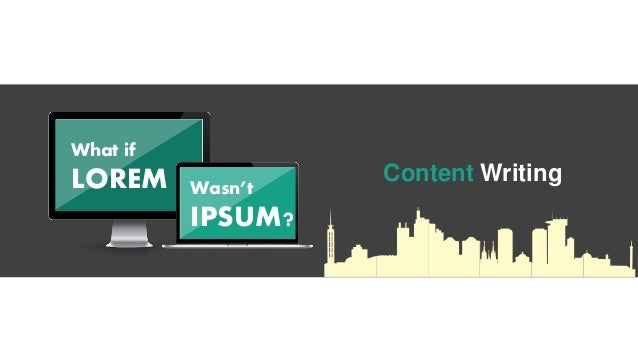 Content Writing What if LOREM Wasn't IPSUM?