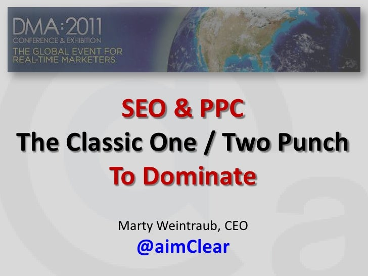 SEO & PPC<br />The Classic One / Two Punch<br />To Dominate<br />Marty Weintraub, CEO<br />@aimClear<br />
