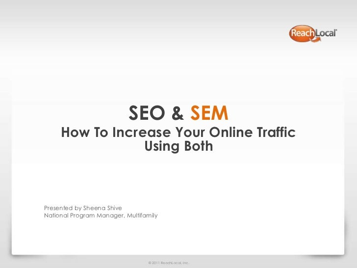 SEO & SEM     How To Increase Your Online Traffic                 Using BothPresented by Sheena ShiveNational Program Mana...