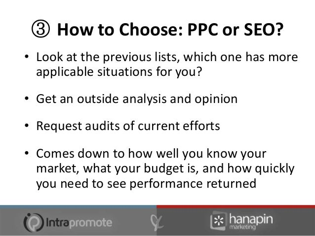 ③ How to Choose: PPC or SEO?• Try both and compare! – Contrast CPC, revenue,   visits, ROI