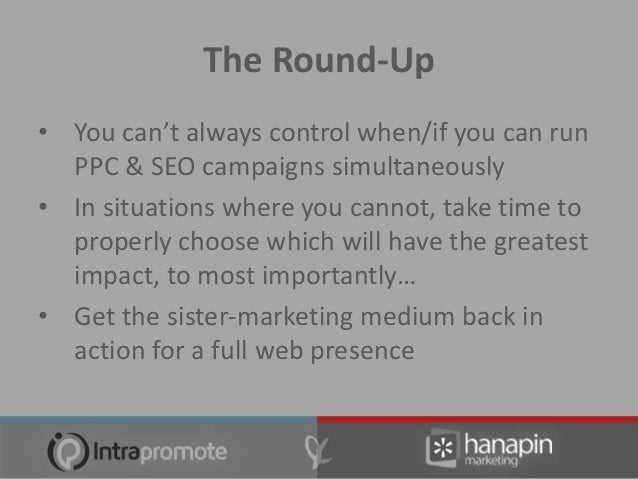 Your Questions    Thank you for attending Intrapromote and Hanapin Marketing's    webinar on: How to Choose Between PPC & ...