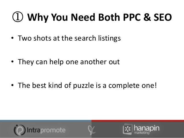 ① Why You Need Both PPC & SEO• It's where your competition is…                                    •   November 2011       ...