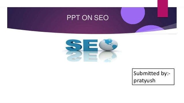 PPT ON SEO Submitted by:- pratyush