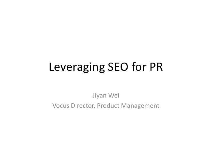 Leveraging SEO for PR <br />Jiyan Wei<br />Vocus Director, Product Management  <br />